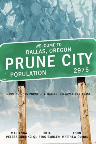9781414114910: Prune City: Growing Up in Prune City, Dallas Oregon (1917-1936)
