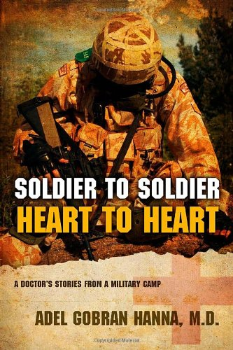 9781414117409: Soldier to Soldier, Heart to Heart: A Doctor's Stories from a Military Camp