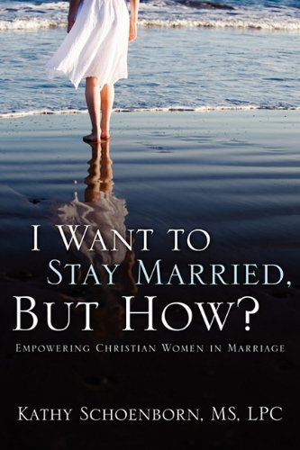 9781414118420: I Want to Stay Married, But How?: Empowering Christian Women in Marriage