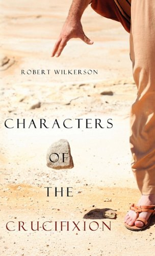 9781414119908: Characters of the Crucifixion