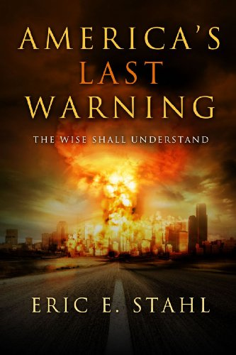 America's Last Warning: The Wise Shall Understand: Stahl, Eric E.