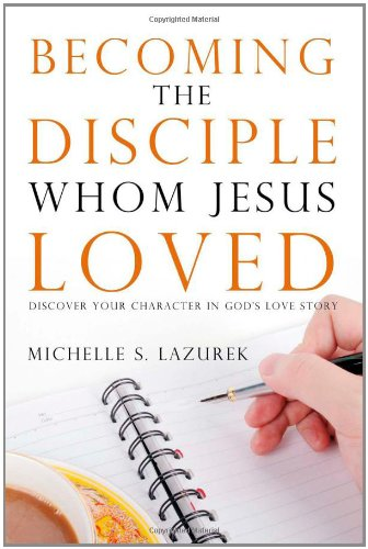9781414120584: Becoming the Disciple Whom Jesus Loved