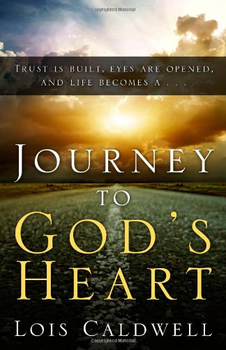 Journey to God's Heart: Caldwell, Lois