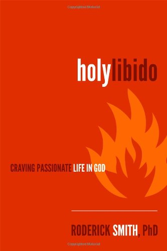 9781414124445: Holy Libido: Craving Passionate Life in God