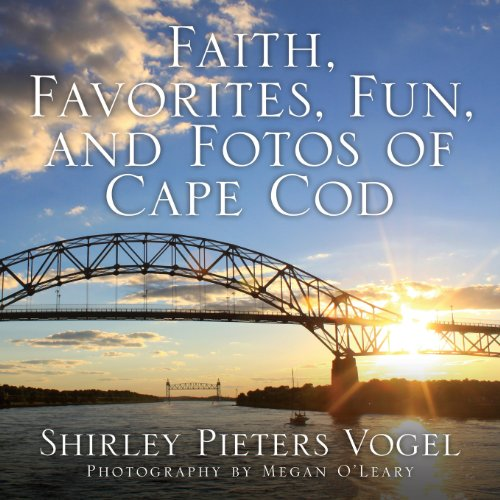 Faith, Favorites, Fun, and Fotos of Cape Cod: Vogel, Shirley Pieters