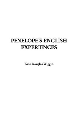 Penelope's English Experiences (9781414206677) by Kate Douglas Smith Wiggin