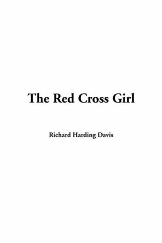 The Red Cross Girl - Richard Harding Davis