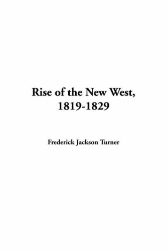 Rise of the New West, 1819-1829 [Paperback] by Turner, Frederick Jackson: Frederick Jackson Turner