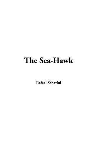 The Sea-Hawk (141421099X) by Rafael Sabatini