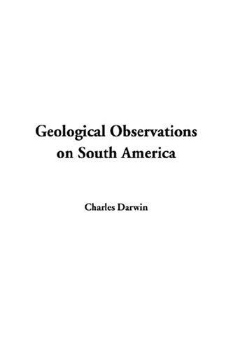 Geological Observations On South America: Darwin, Charles