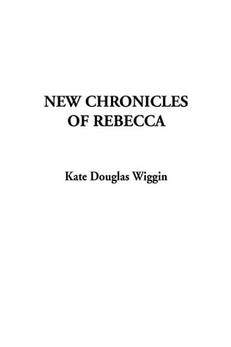 New Chronicles Of Rebecca (1414225741) by Kate Douglas Smith Wiggin