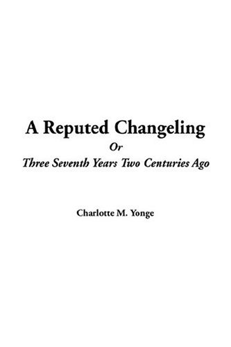9781414232003: A Reputed Changeling or Three Seventh Years Two Centuries Ago