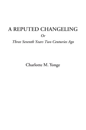 9781414232010: A Reputed Changeling Or Three Seventh Years Two Centuries Ago