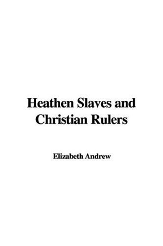 Heathen Slaves And Christian Rulers (1414235445) by Elizabeth Andrew; Katharine Bushnell