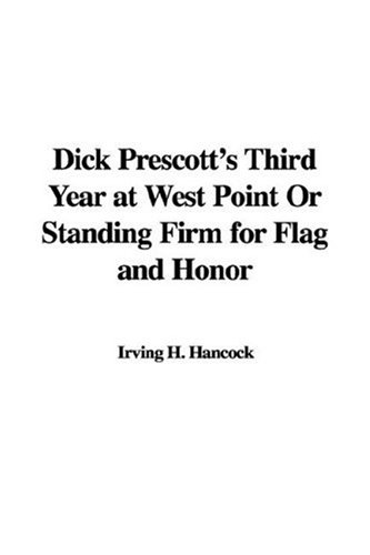 Dick Prescott's Third Year At West Point Or Standing Firm For Flag And Honor.: Irving H. ...