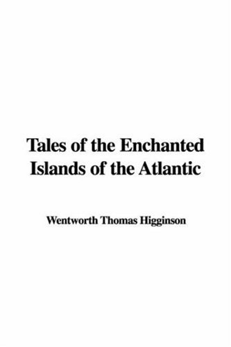 Tales of the Enchanted Islands of the Atlantic (9781414237398) by Thomas Wentworth Higginson