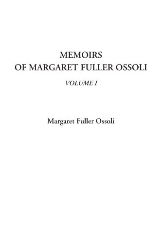 9781414240381: Memoirs of Margaret Fuller Ossoli, Volume I