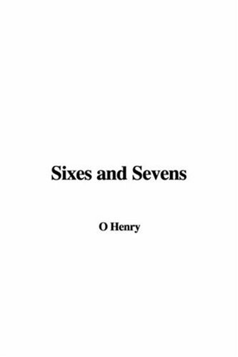 Sixes and Sevens (9781414244921) by Henry O