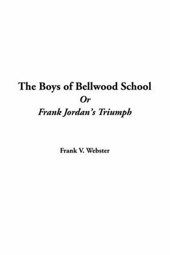 Boys of Bellwood School, The: or Frank Jordan's Triumph (141424617X) by Webster, Frank V.