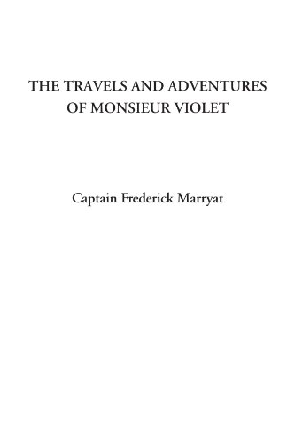The Travels and Adventures of Monsieur Violet (9781414250601) by Captain Frederick Marryat