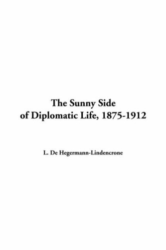 9781414255583: The Sunny Side of Diplomatic Life, 1875-1912