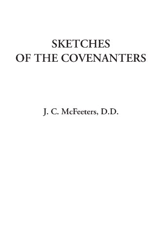 Sketches of the Covenanters: J. C. McFeeters D.D.