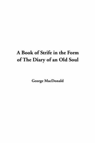 A Book of Strife in the Form of The Diary of an Old Soul: MacDonald, George