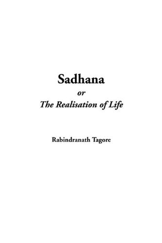 Sadhana, or the Realisation of Life: Rabindranath Tagore
