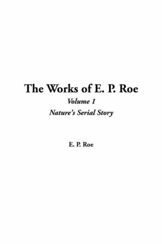 The Works of E. P. Roe, V1 (1414261713) by Roe, Edward Payson; Roe, E. P.