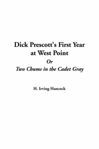 Dick Prescott's First Year at West Point, or Two Chums in the Cadet Gray: Hancock, H Irving