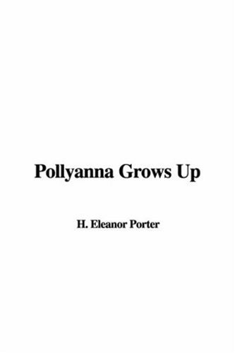 Pollyanna Grows Up (9781414266503) by Eleanor H Porter