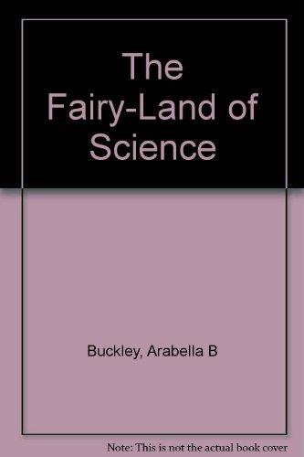 The Fairyland of Science: Buckley, Arabella B.