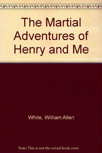 The Martial Adventures of Henry and Me (1414266707) by White, William Allen