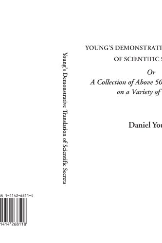 9781414268118: Young's Demonstrative Translation of Scientific Secrets Or A Collection of Above 500 Useful Receipts on a Variety of Subjects