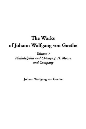 The Works of Johann Wolfgang Von Goethe: V1 (9781414268460) by Johann Wolfgang von Goethe