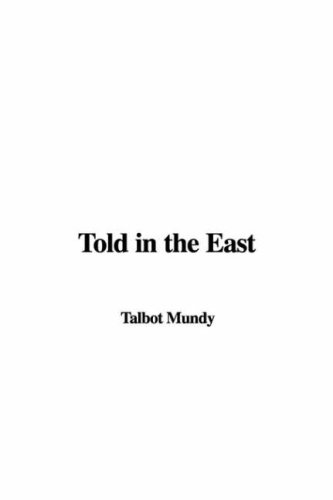 Told in the East (1414268580) by Talbot Mundy