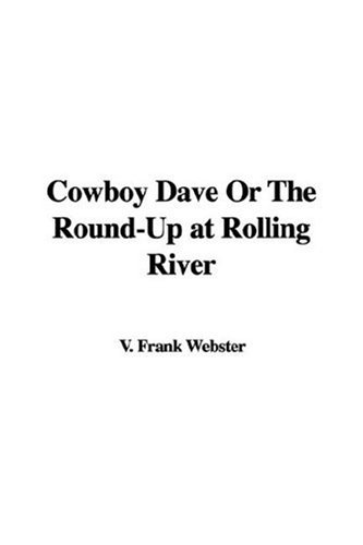 Cowboy Dave Or The Round-up At Rolling River (9781414272603) by Webster, Frank V.
