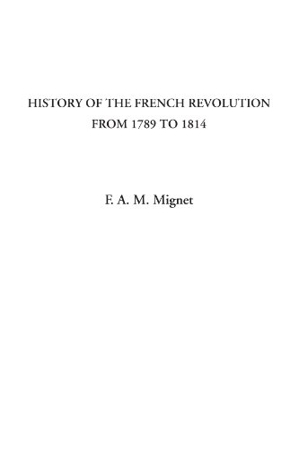 History of the French Revolution from 1789: F.A.M. MIGNET
