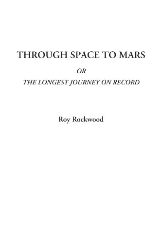 Through Space to Mars Or The Longest Journey on Record (1414282915) by Roy Rockwood