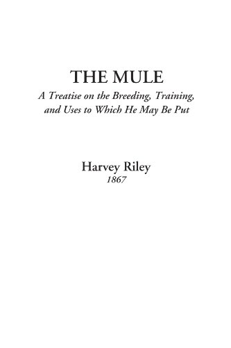 9781414289458: The Mule (A Treatise on the Breeding, Training, and Uses to Which He May Be Put)