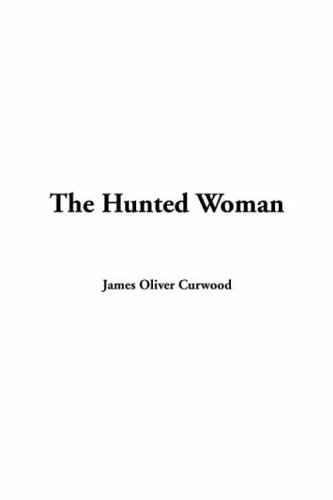 The Hunted Woman (1414295383) by Curwood, James Oliver