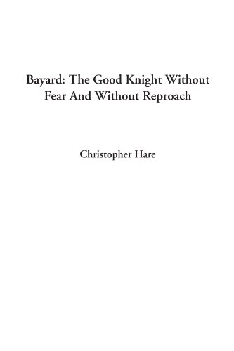 9781414295497: Bayard: The Good Knight Without Fear And Without Reproach