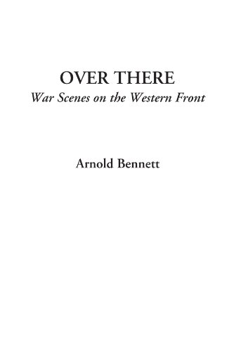 Over There (War Scenes on the Western Front) (1414295596) by Arnold Bennett