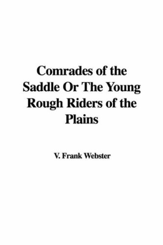 Comrades of the Saddle or the Young Rough Riders of the Plains (9781414297767) by Frank V Webster