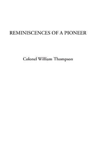 Reminiscences of a Pioneer: Colonel William Thompson