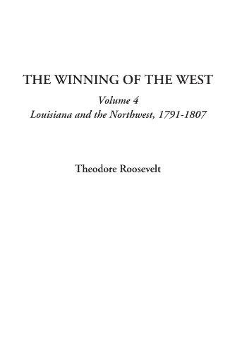 9781414298474: The Winning of the West (Volume 4, Louisiana and the Northwest, 1791-1807)
