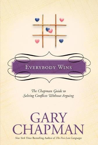 9781414300146: Everybody Wins: The Chapman Guide to Solving Conflicts Without Arguing (Marriage Saver)