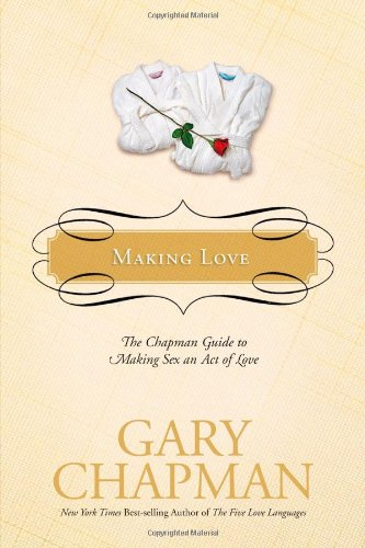 9781414300184: Making Love: The Chapman Guide to Making Sex an Act of Love (Marriage Saver)