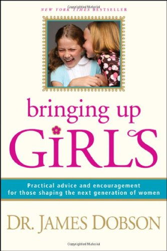 9781414301273: Bringing Up Girls: Practical Advice and Encouragement for Those Shaping the Next Generation of Women