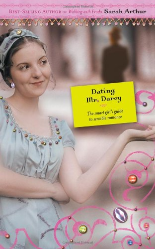 9781414301327: Dating Mr Darcy: The Smart Girl's Guide to Sensible Romance